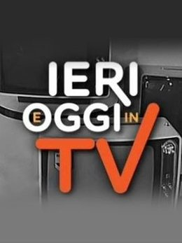 Ieri e oggi in TV