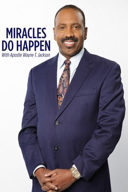 Miracles Do Happen With Apostle Wayne T. Jackson