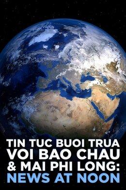 Tin Tuc Buoi Trua voi Bao Chau & Mai Phi Long: News at Noon