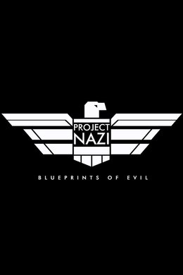 Project Nazi: The Blueprints of Evil