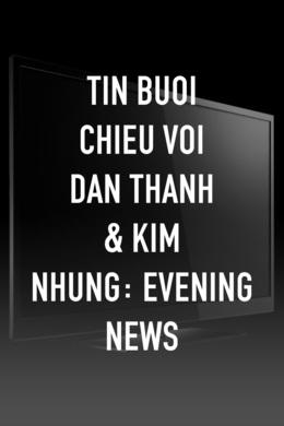 Tin Buoi Chieu Voi Dan Thanh & Kim Nhung: Evening News