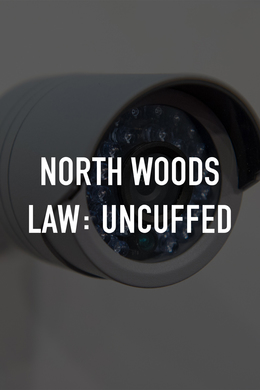 North Woods Law: Uncuffed