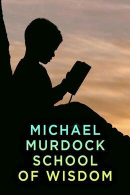 Michael Murdock School of Wisdom