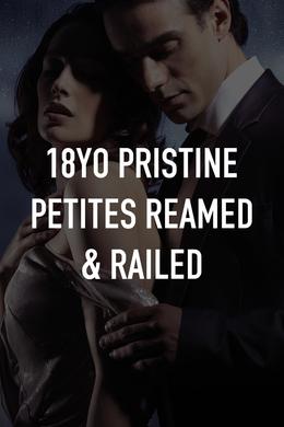 18YO Pristine Petites Reamed & Railed