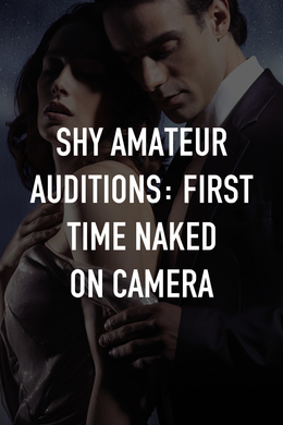 Shy Amateur Auditions: First Time Naked on Camera