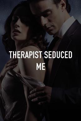 Therapist Seduced Me