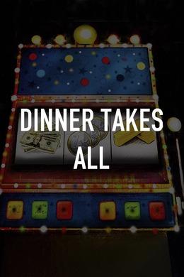 Dinner Takes All