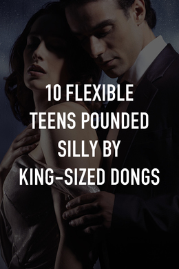 10 Flexible Teens Pounded Silly by King-Sized Dongs
