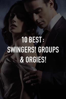 10 Best: Swingers! Groups & Orgies!