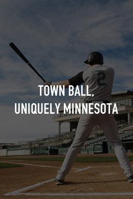 Town Ball, Uniquely Minnesota
