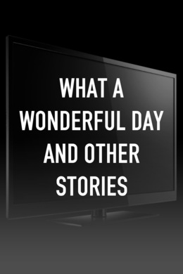 What A Wonderful Day and Other Stories
