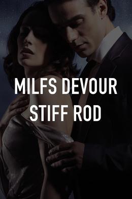 MILFs Devour Stiff Rod
