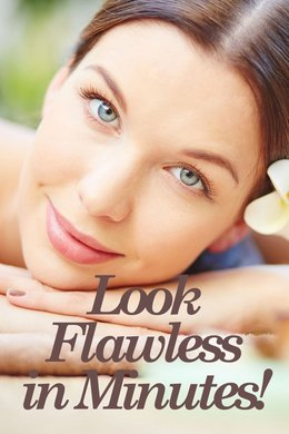 Look Flawless in Minutes!