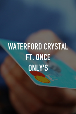 Waterford Crystal Ft. Once Only's