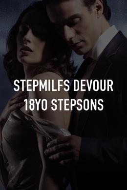 StepMILFs Devour 18YO Stepsons