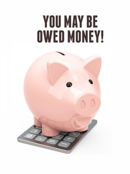 You May Be Owed Money!