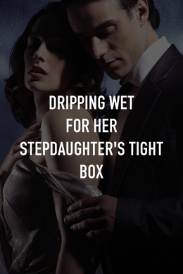 Dripping Wet For Her Stepdaughter's Tight Box