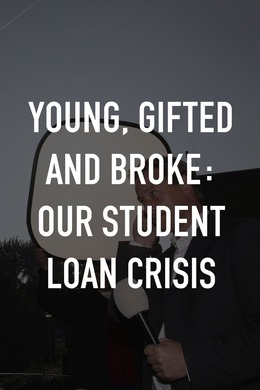 Young, Gifted and Broke: Our Student Loan Crisis