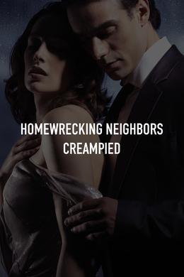 Homewrecking Neighbors Creampied
