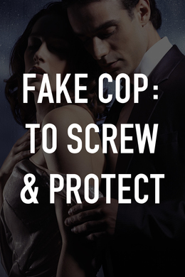 Fake Cop: To Screw & Protect