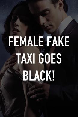 Female Fake Taxi Goes Black!