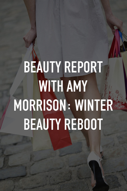 Beauty Report With Amy Morrison: Winter Beauty Reboot