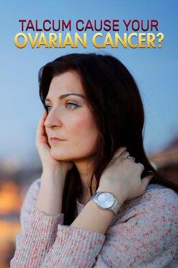 Talcum Cause Your Ovarian Cancer?