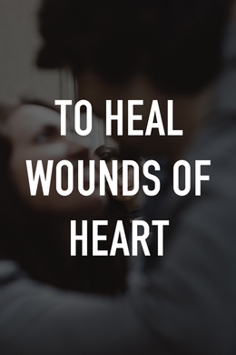 To Heal Wounds of Heart