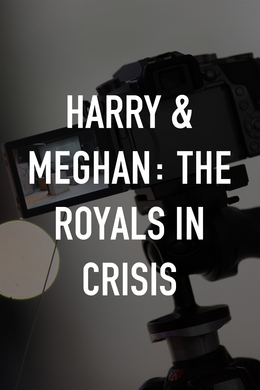 Harry & Meghan: The Royals in Crisis