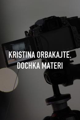 Kristina Orbakajte. Dochka materi