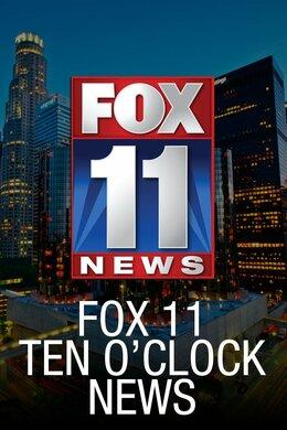 Fox 11 Ten O'Clock News