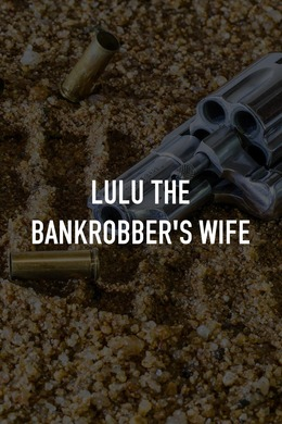 Lulu the Bankrobber's Wife