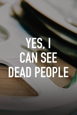 Yes, I Can See Dead People