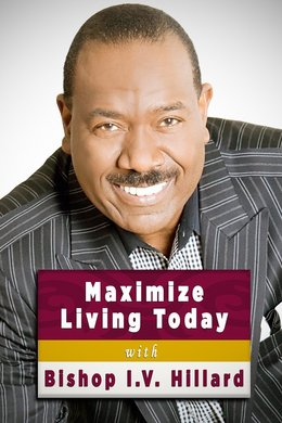 Maximize Living Today With Bishop I.V. Hilliard