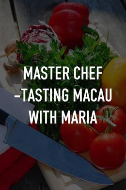 Master Chef -Tasting Macau with Maria
