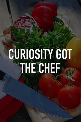 Curiosity Got the Chef