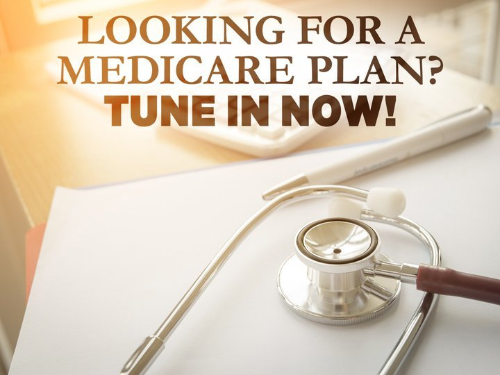 Looking for a Medicare Plan? Tune in now!