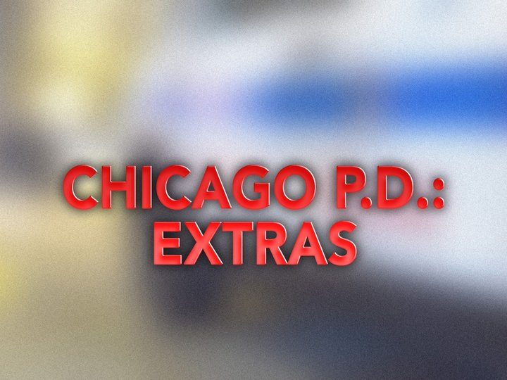 Chicago P.D.: Extras