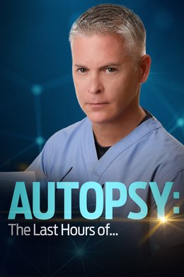 Autopsy: The Last Hours Of ...