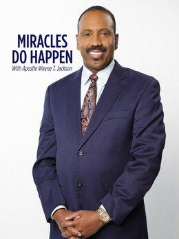 Miracles Do Happen With Apostle Wayne T. Jackson