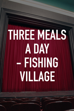 Three Meals a Day - Fishing Village