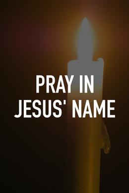 Pray in Jesus' Name