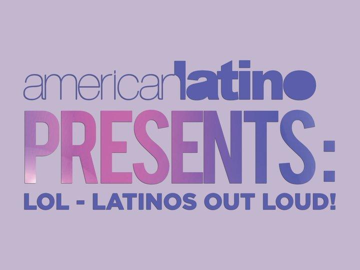 American Latino Presents: LOL -- Latinos Out Loud!