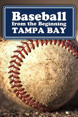 Baseball from the Beginning Tampa Bay