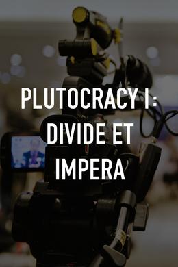 Plutocracy I: Divide et Impera