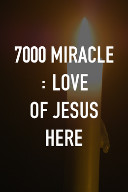 7000 Miracle : Love of Jesus Here
