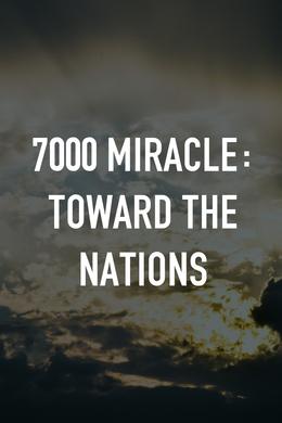 7000 Miracle: Toward the Nations