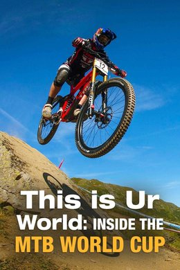 This is Ur World: Inside the MTB World Cup