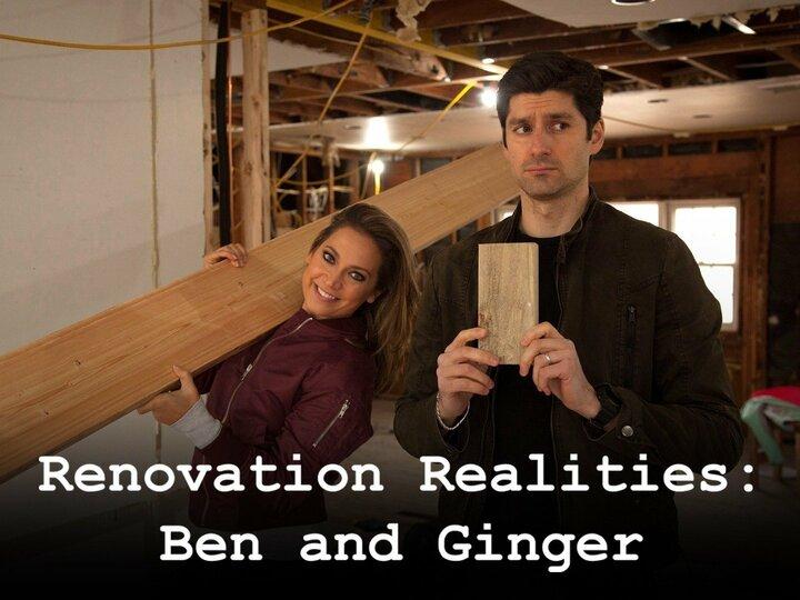 Renovation Realities: Ben & Ginger