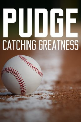 Pudge: Catching Greatness